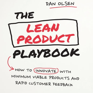 The Lean Product Playbook - How to Innovate with Minimum Viable Products and Rapid Customer Feedback audiobook by Dan Olsen