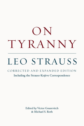 On Tyranny - Corrected and Expanded Edition, Including the Strauss-Kojève Correspondence ebook by Leo Strauss