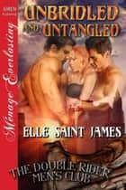Unbridled and Untangled ebook by James, Elle Saint