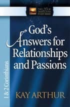 God's Answers for Relationships and Passions ebook by Kay Arthur