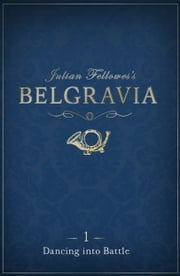 Julian Fellowes's Belgravia Episode 1 - Dancing into Battle ebook by Julian Fellowes