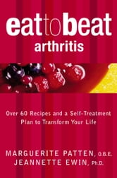 Arthritis: Over 60 Recipes and a Self-Treatment Plan to Transform Your Life (Eat to Beat) ebook by Marguerite Patten, O.B.E.
