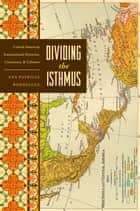 Dividing the Isthmus ebook by Ana Patricia Rodríguez