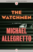 The Watchmen - A Novel ebook by Michael Allegretto