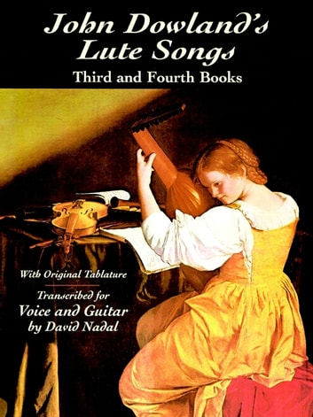John Dowland's Lute Songs - Third and Fourth Books with Original Tablature ebook by John Dowland