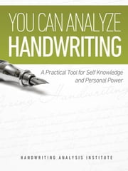 You Can Analyze Handwriting - A Practical Tool for Self-Knowledge and Personal Power ebook by Handwriting Analysis Institute,