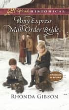 Pony Express Mail-Order Bride (Mills & Boon Love Inspired Historical) (Saddles and Spurs, Book 4) ebook by Rhonda Gibson