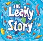 The Leaky Story - A fun-filled adventure into the power of the imagination and the magic of books! ebook by Devon Sillett, Anil Tortop