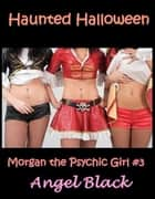 Haunted Halloween (Morgan the Psychic Girl #3) ebook by Angel Black