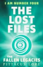 I Am Number Four: The Lost Files: The Fallen Legacies eBook by Pittacus Lore