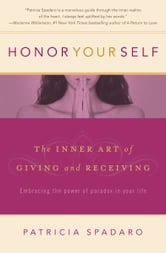 Honor Yourself: The Inner Art of Giving and Receiving ebook by Patricia Spadaro