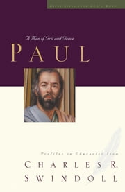 Paul - A Man of Grace and Grit ebook by Charles R. Swindoll