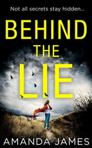 Behind the Lie: A nail-biting psychological suspense for 2018 ebook by Amanda James