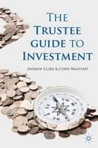 The Trustee Guide to Investment ebook by A. Clare,C. Wagstaff