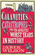 Calamities & Catastrophes ebook by Derek Wilson