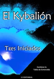 El Kybalión ebook by Tres Iniciados
