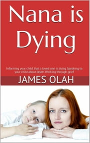 Nana is Dying - Facing the difficulties of life series, #2 ebook by James Olah