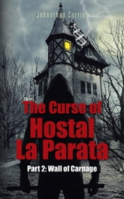 The Curse of Hostal La Parata - Part 2: Wall of Carnage ebook by Johnathan Currier