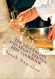 The Vegetarian and Vegan Gluten-Free Cookbook ebook by Sarah Lee Anniston