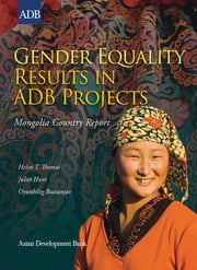 Gender Equality Results in ADB Projects - Mongolia Country Report ebook by Helen T. Thomas,Juliet Hunt,Oyunbileg Baasanjav