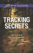 Tracking Secrets (Mills & Boon Love Inspired Suspense) ebook by Heather Woodhaven
