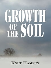 Growth of the Soil ebook by Knut Hamsun,W. W. Worster