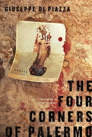 The Four Corners of Palermo ebook by Giuseppe Di Piazza,Antony Shugaar