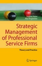 Strategic Management of Professional Service Firms - Theory and Practice ebook by Stephan Kaiser, Max Josef Ringlstetter