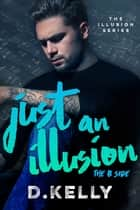 Just an Illusion - The B Side - The B Side ebook by D. Kelly