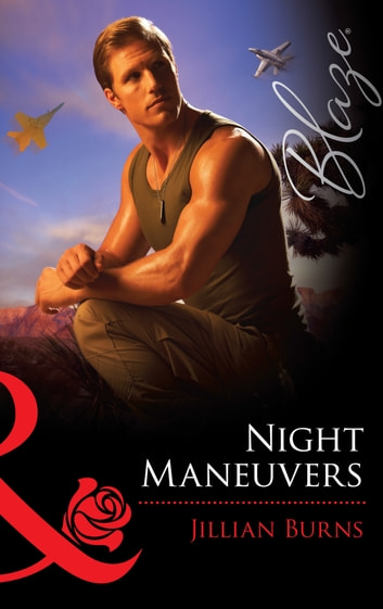 Night Maneuvers (Mills & Boon Blaze) (Uniformly Hot!, Book 22) ebook by Jillian Burns