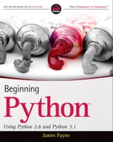 Beginning Python - Using Python 2.6 and Python 3.1 ebook by James Payne