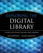 Exploring the Digital Library ebook by Kay Johnson,Elaine Magusin