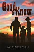 Good to Know ebook by D.W. Marchwell