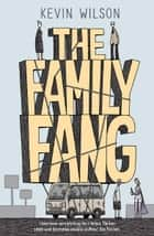 The Family Fang - Film tie-in ebook by Kevin Wilson