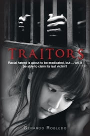 TRAITORS - Racial hatred is about to be eradicated, but ... will it be able to claim its last victim? ebook by Gerardo Robledo