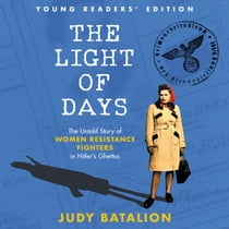 The Light of Days Young Readers' Edition - The Untold Story of Women Resistance Fighters in Hitler's Ghettos audiobook by Judy Batalion, Carlotta Brentan