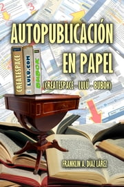 Autopublicación en papel (Createspace - Lulú - Bubok) ebook by Franklin Díaz Lárez