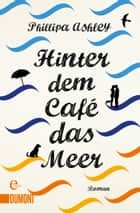 Hinter dem Café das Meer - Roman ebook by Phillipa Ashley