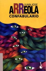 Confabulario ebook by Juan José Arreola