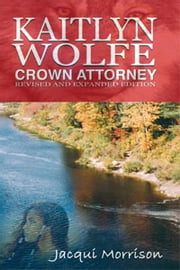 Kaitlyn Wolfe: Crown Attorney ebook by Jacqui Morrison