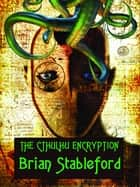 The Cthulhu Encryption ebook by Brian Stableford