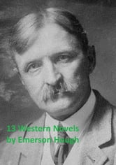 Emerson Hough: 13 western novels ebook by Emerson Hough