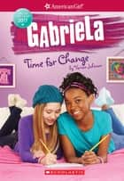 Gabriela: Time for Change (American Girl: Girl of the Year 2017, Book 3) ebook by Varian Johnson