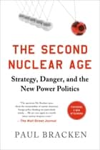 The Second Nuclear Age - Strategy, Danger, and the New Power Politics ebook by Paul Bracken