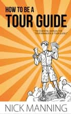 How to be a Tour Guide ebook by Nick Manning