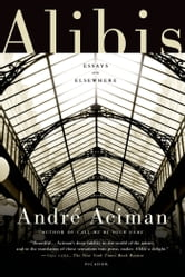 Alibis - Essays on Elsewhere ebook by André Aciman