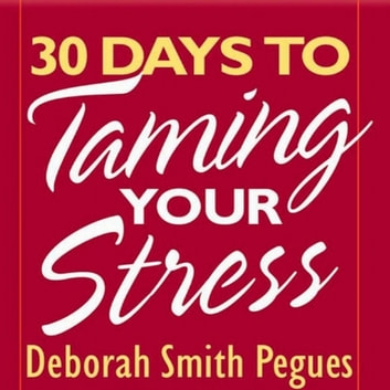 30 Days to Taming Your Stress audiobook by Deborah Smith Pegues