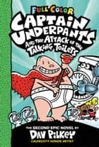 Captain Underpants and the Attack of the Talking Toilets: Color Edition (Captain Underpants #2) ebook by Dav Pilkey, Dav Pilkey