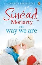 The Way We Are eBook by Sinéad Moriarty