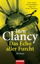 Das Echo aller Furcht - Thriller ebook by Tom Clancy